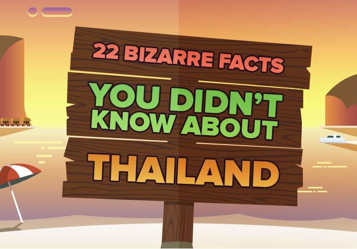 22 Bizarre Facts You Didn't Know AboutThailand